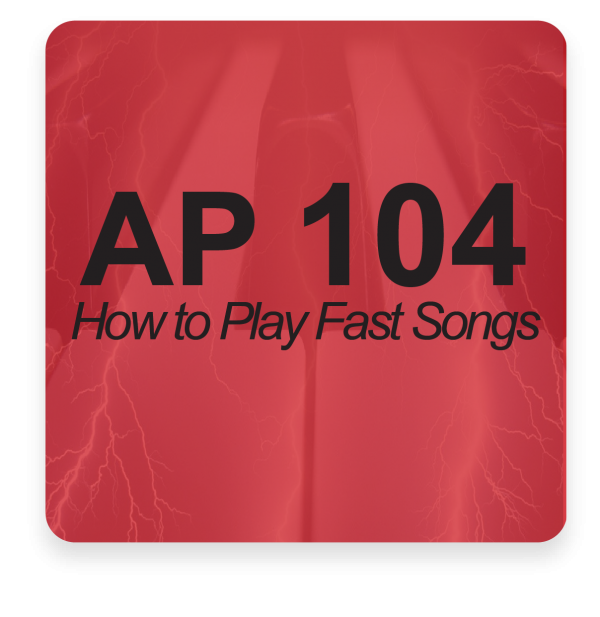 AP 104: How to Play Fast Songs